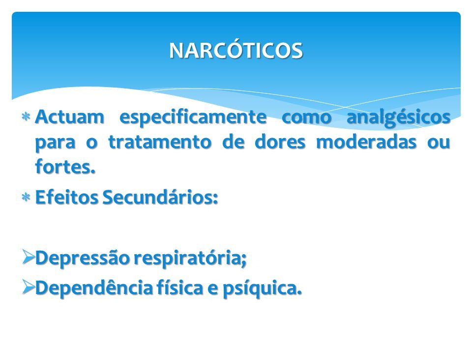 NARCÓTICOS  Actuam especificamente como analgésicos para o tratamento de dores moderadas ou fortes.  Efeitos Secundários:  Depressão respiratória;