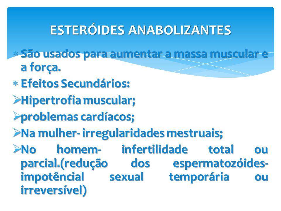 ESTERÓIDES ANABOLIZANTES  São usados para aumentar a massa muscular e a força.  Efeitos Secundários:  Hipertrofia muscular;  problemas cardíacos;