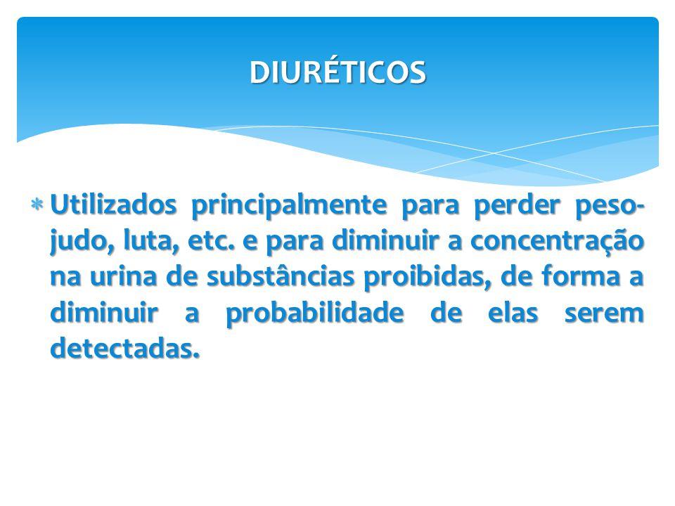 DIURÉTICOS  Utilizados principalmente para perder peso- judo, luta, etc. e para diminuir a concentração na urina de substâncias proibidas, de forma a