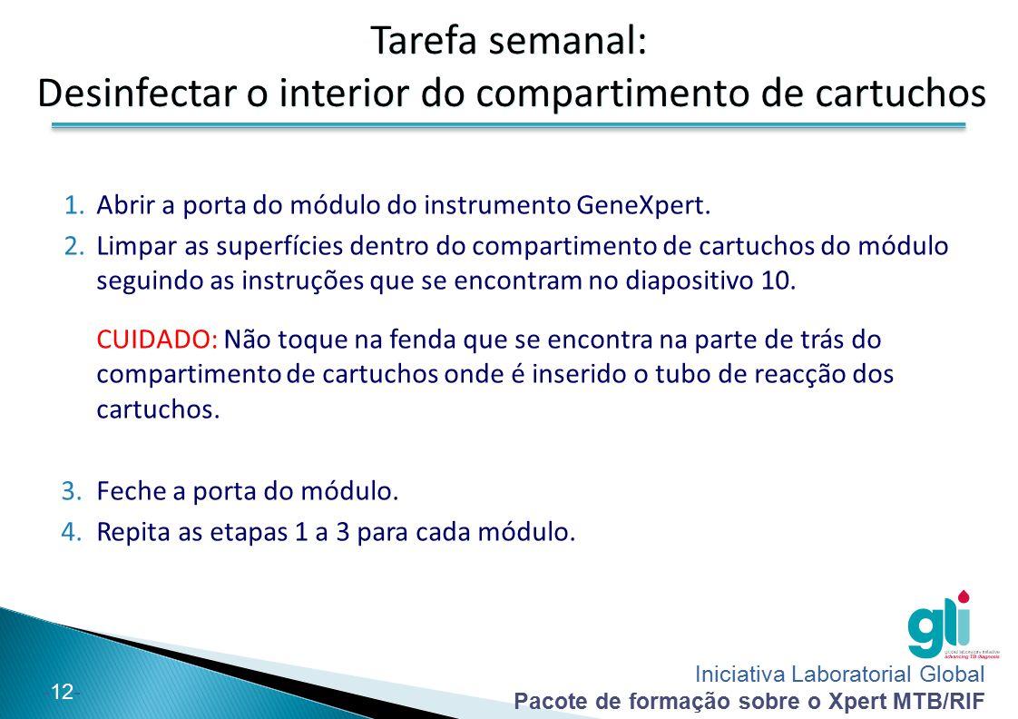 Iniciativa Laboratorial Global Pacote de formação sobre o Xpert MTB/RIF -12- Tarefa semanal: Desinfectar o interior do compartimento de cartuchos Tare