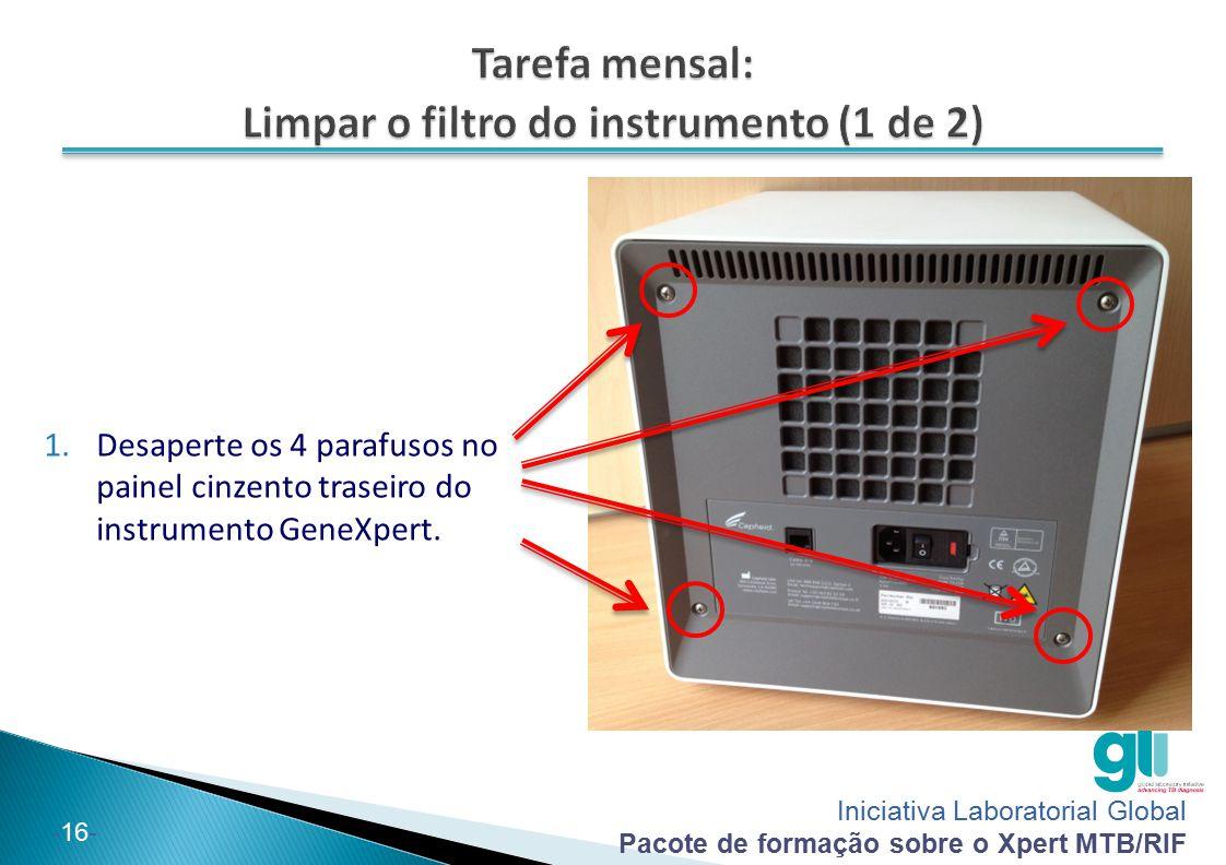 Iniciativa Laboratorial Global Pacote de formação sobre o Xpert MTB/RIF -16- 1.Desaperte os 4 parafusos no painel cinzento traseiro do instrumento Gen