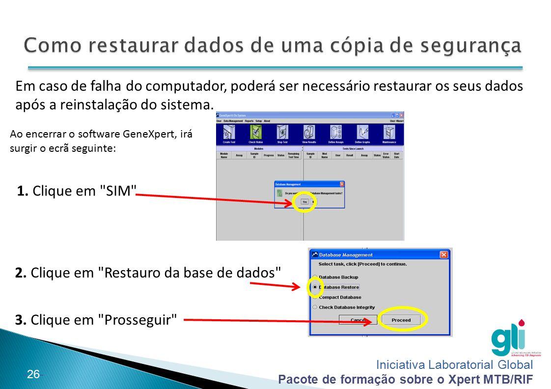Iniciativa Laboratorial Global Pacote de formação sobre o Xpert MTB/RIF -26- Em caso de falha do computador, poderá ser necessário restaurar os seus d