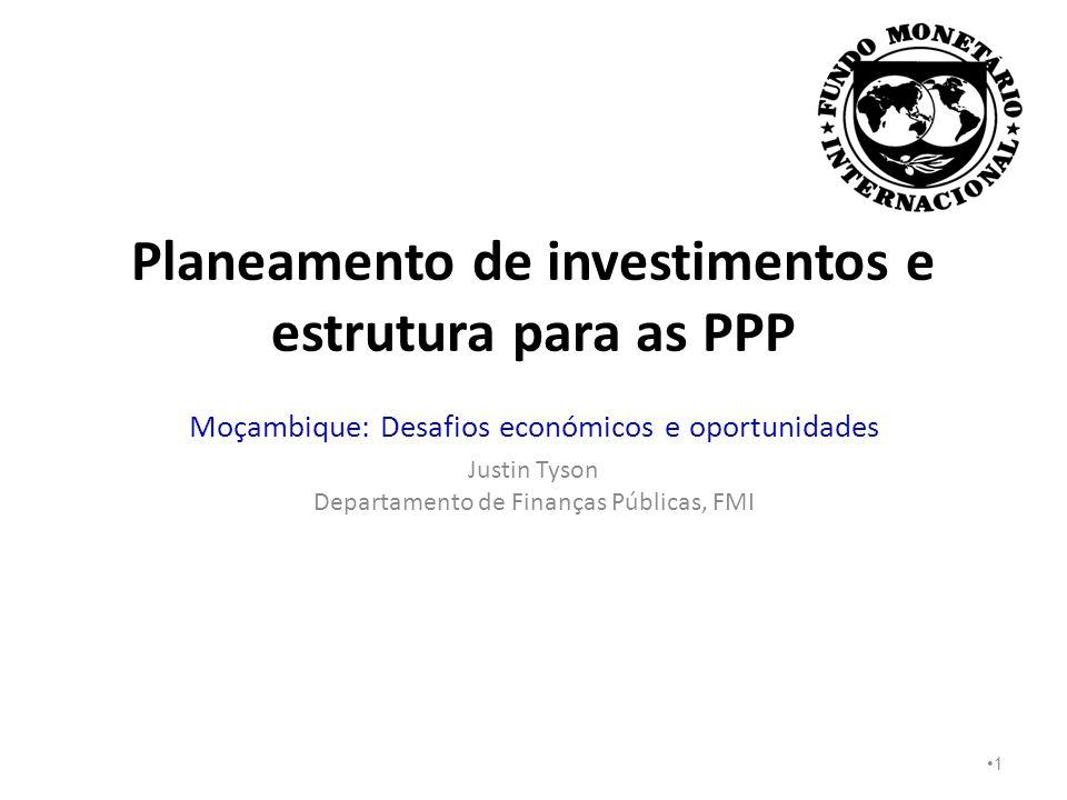 Planeamento de investimentos e estrutura para as PPP Moçambique: Desafios económicos e oportunidades Justin Tyson Departamento de Finanças Públicas, FMI 1