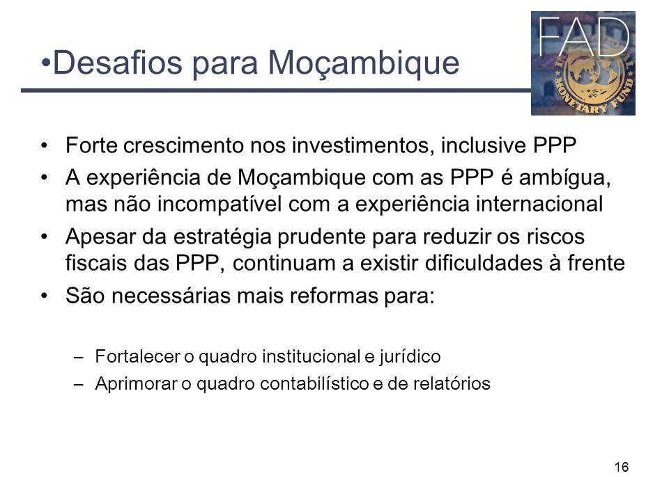 Desafios para Moçambique Forte crescimento nos investimentos, inclusive PPP A experiência de Moçambique com as PPP é ambígua, mas não incompatível com a experiência internacional Apesar da estratégia prudente para reduzir os riscos fiscais das PPP, continuam a existir dificuldades à frente São necessárias mais reformas para: –Fortalecer o quadro institucional e jurídico –Aprimorar o quadro contabilístico e de relatórios 16