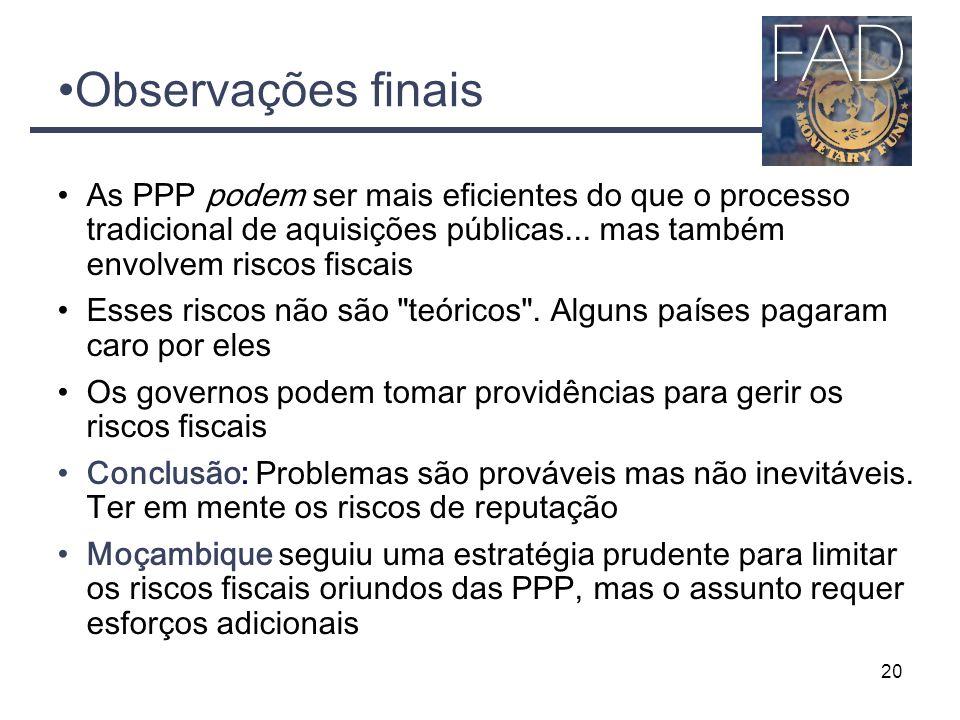 20 Observações finais As PPP podem ser mais eficientes do que o processo tradicional de aquisições públicas... mas também envolvem riscos fiscais Esse