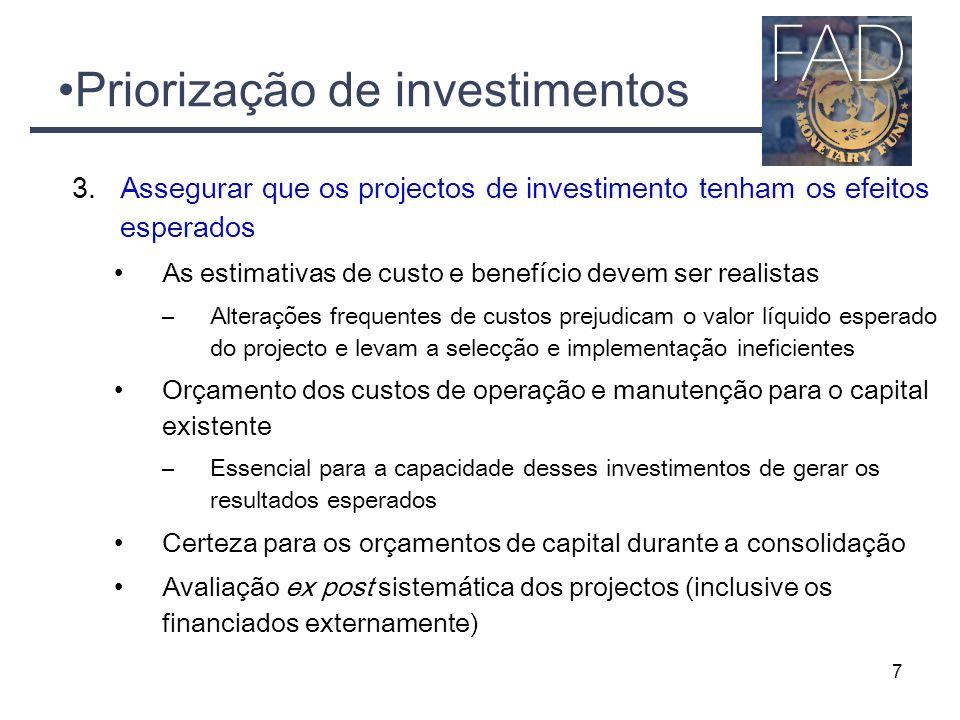 Priorização de investimentos 3.Assegurar que os projectos de investimento tenham os efeitos esperados As estimativas de custo e benefício devem ser re
