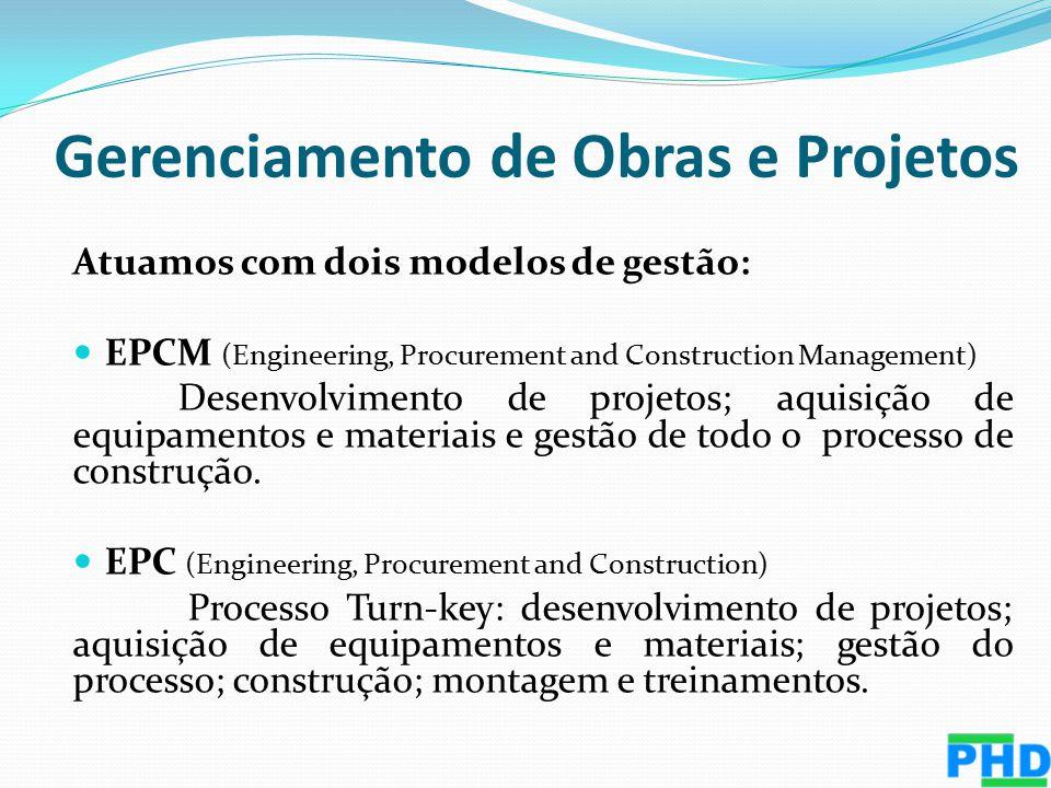 Atuamos com dois modelos de gestão: EPCM (Engineering, Procurement and Construction Management) Desenvolvimento de projetos; aquisição de equipamentos