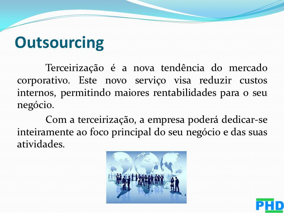 Terceirização é a nova tendência do mercado corporativo. Este novo serviço visa reduzir custos internos, permitindo maiores rentabilidades para o seu