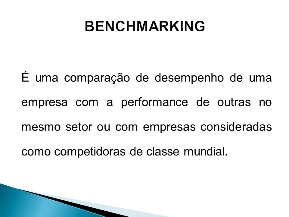 É uma comparação de desempenho de uma empresa com a performance de outras no mesmo setor ou com empresas consideradas como competidoras de classe mund