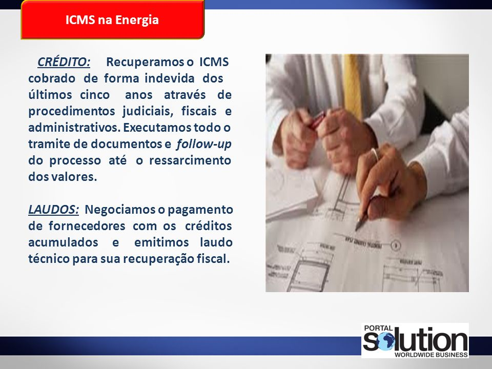 ICMS na Energia CRÉDITO: Recuperamos o ICMS cobrado de forma indevida dos últimos cinco anos através de procedimentos judiciais, fiscais e administrat