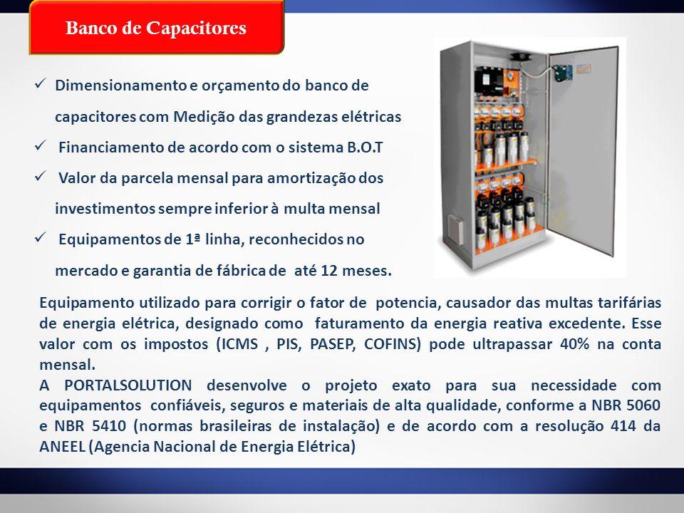 Dimensionamento e orçamento do banco de capacitores com Medição das grandezas elétricas Financiamento de acordo com o sistema B.O.T Valor da parcela m