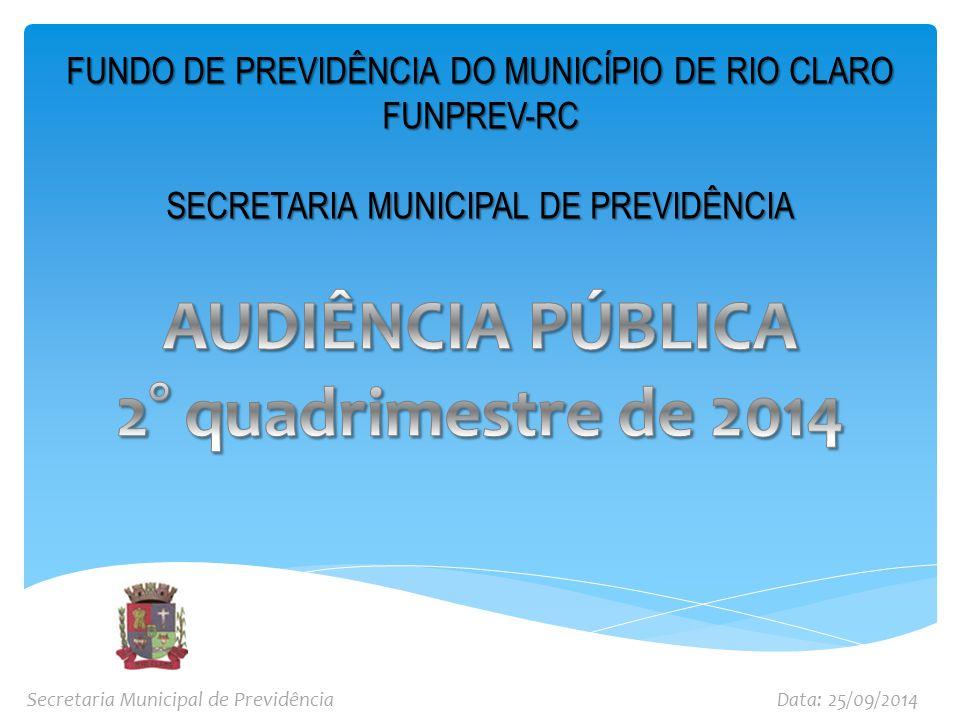 FUNDO DE PREVIDÊNCIA DO MUNICÍPIO DE RIO CLARO FUNPREV-RC SECRETARIA MUNICIPAL DE PREVIDÊNCIA Secretaria Municipal de PrevidênciaData: 25/09/2014
