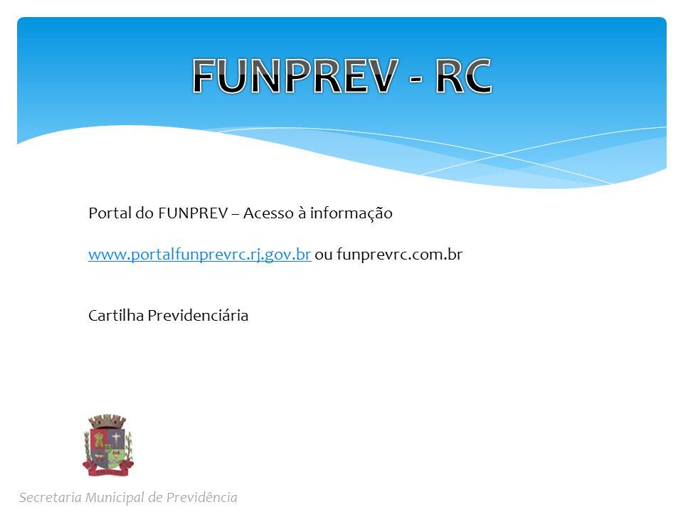 Secretaria Municipal de Previdência Portal do FUNPREV – Acesso à informação www.portalfunprevrc.rj.gov.brwww.portalfunprevrc.rj.gov.br ou funprevrc.com.br Cartilha Previdenciária