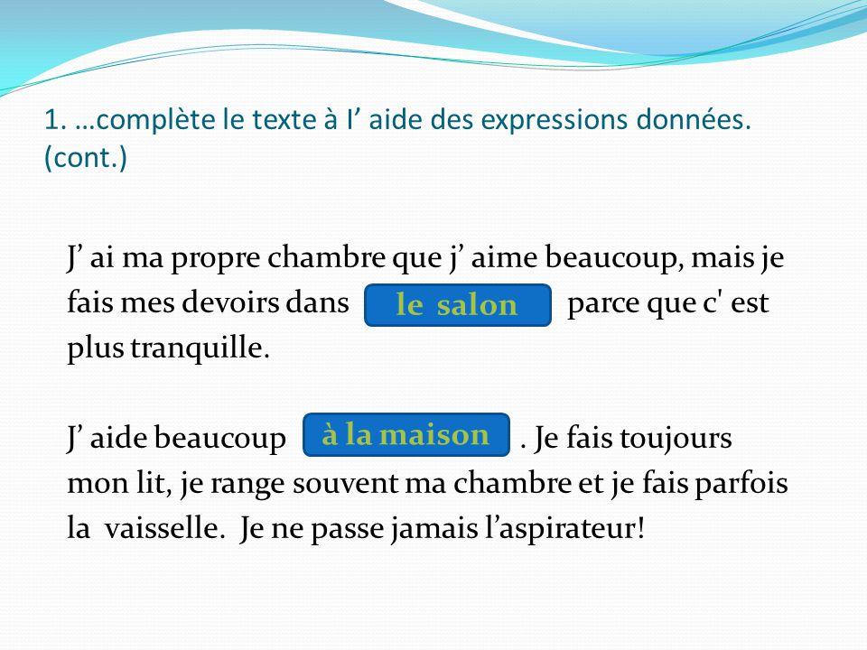 1. …complète le texte à I'aide des expressions données. J' habite dans une maison au sud-est de Paris. C'est une : nous avons un. devant et derrière l