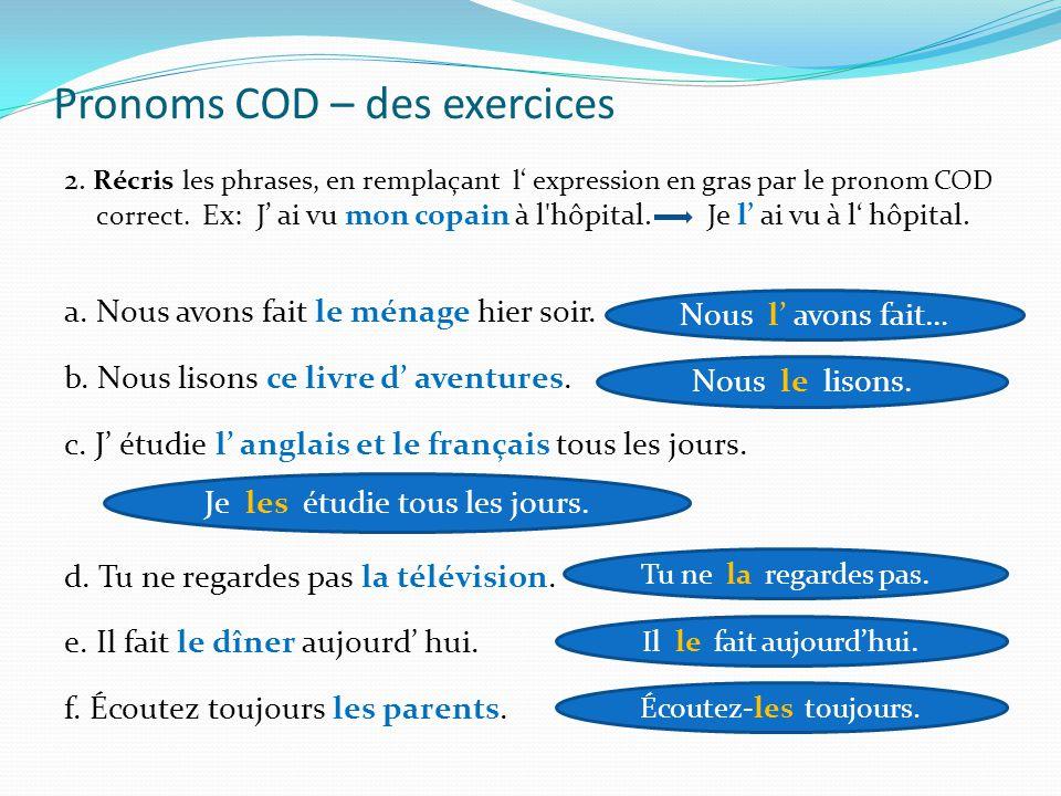 Pronoms COD – des exercices 1. Remplace les pronoms par les noms correspondants. l'ordinateur le petit-déjeuner la radio les vêtements la télé les lam