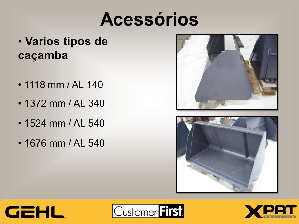 Acessórios Varios tipos de caçamba 1118 mm / AL 140 1372 mm / AL 340 1524 mm / AL 540 1676 mm / AL 540