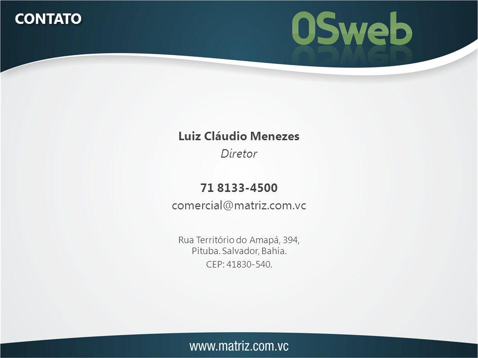 CONTATO Luiz Cláudio Menezes Diretor 71 8133-4500 comercial@matriz.com.vc Rua Território do Amapá, 394, Pituba.