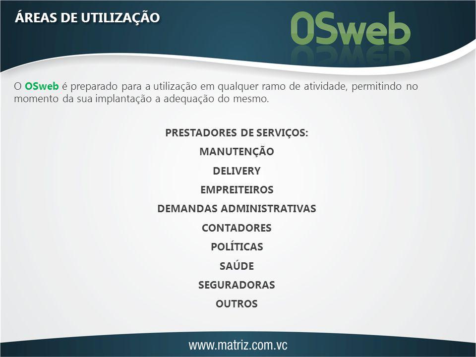 ÁREAS DE UTILIZAÇÃO O OSweb é preparado para a utilização em qualquer ramo de atividade, permitindo no momento da sua implantação a adequação do mesmo.