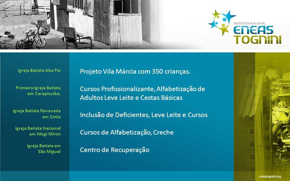 Projeto Vila Márcia com 350 crianças.