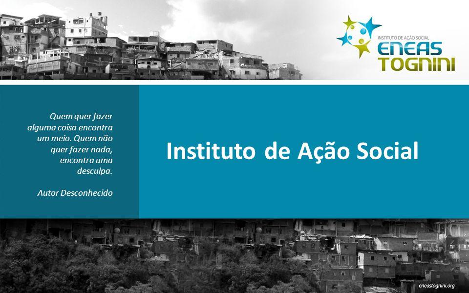 Instituto de Ação Social Quem quer fazer alguma coisa encontra um meio.