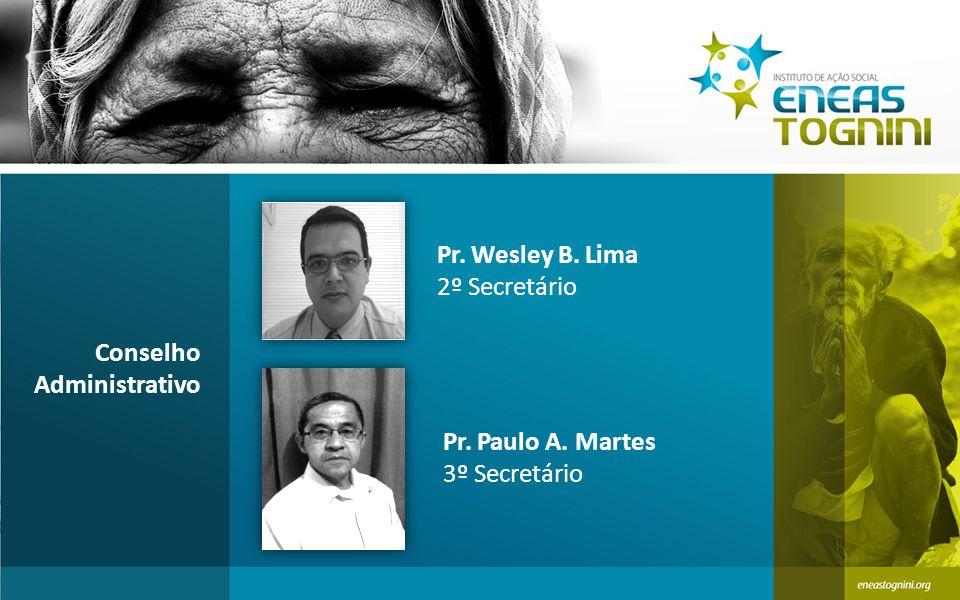 Pr. Wesley B. Lima 2º Secretário Conselho Administrativo Pr. Paulo A. Martes 3º Secretário
