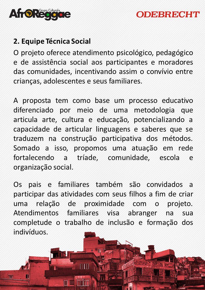2. Equipe Técnica Social O projeto oferece atendimento psicológico, pedagógico e de assistência social aos participantes e moradores das comunidades,