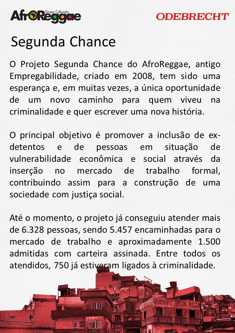 Segunda Chance O Projeto Segunda Chance do AfroReggae, antigo Empregabilidade, criado em 2008, tem sido uma esperança e, em muitas vezes, a única opor