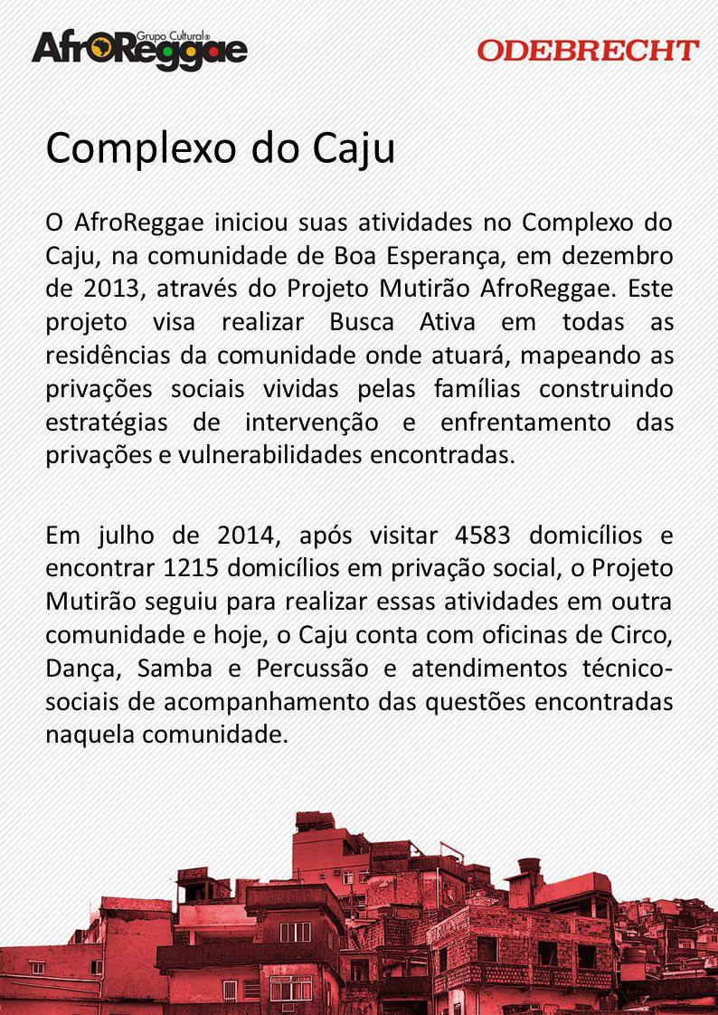 Complexo do Caju O AfroReggae iniciou suas atividades no Complexo do Caju, na comunidade de Boa Esperança, em dezembro de 2013, através do Projeto Mut