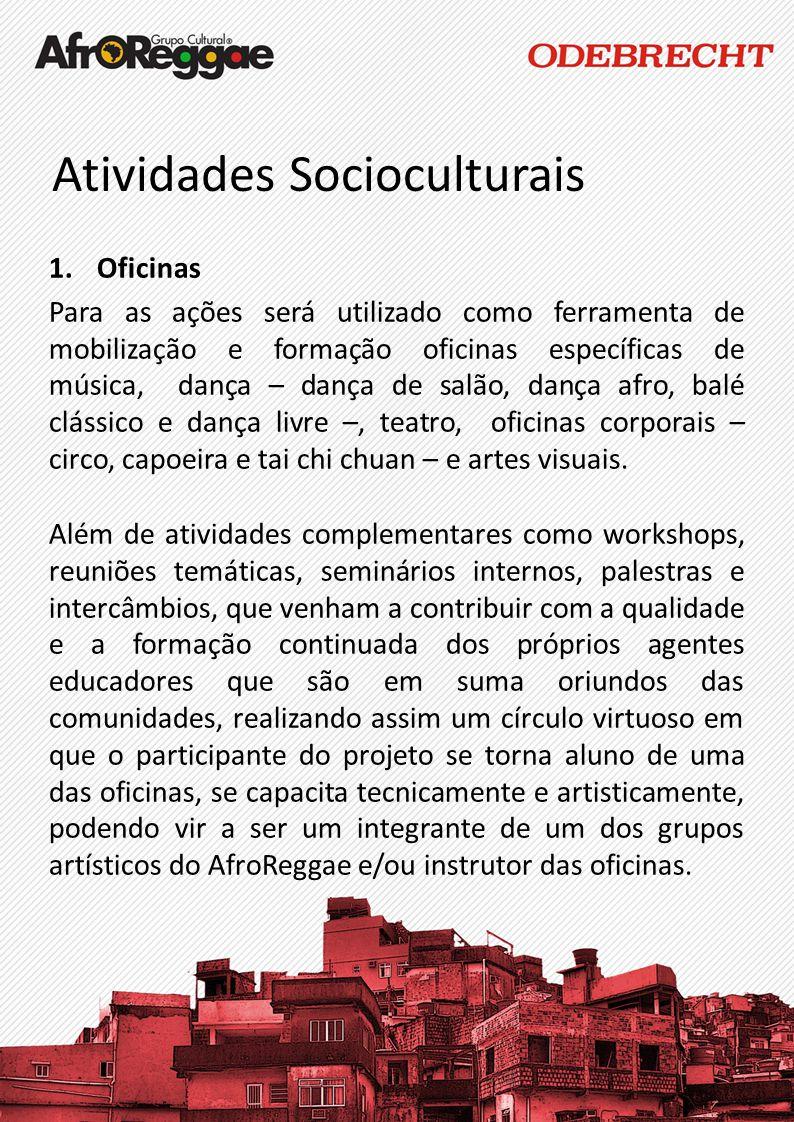 Atividades Socioculturais 1.Oficinas Para as ações será utilizado como ferramenta de mobilização e formação oficinas específicas de música, dança – da