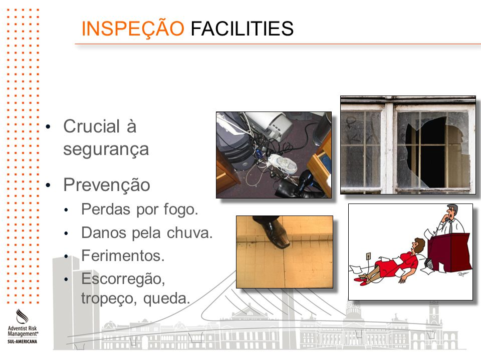 INSPEÇÃO FACILITIES Crucial à segurança Prevenção Perdas por fogo.