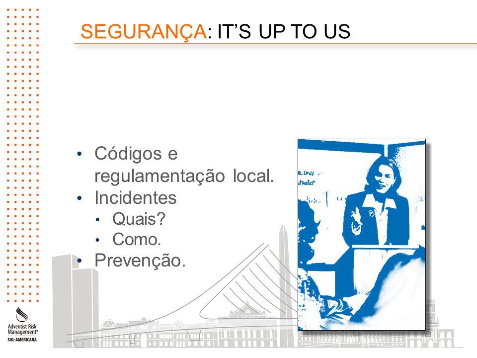 SEGURANÇA: IT'S UP TO US Códigos e regulamentação local. Incidentes Quais? Como. Prevenção.