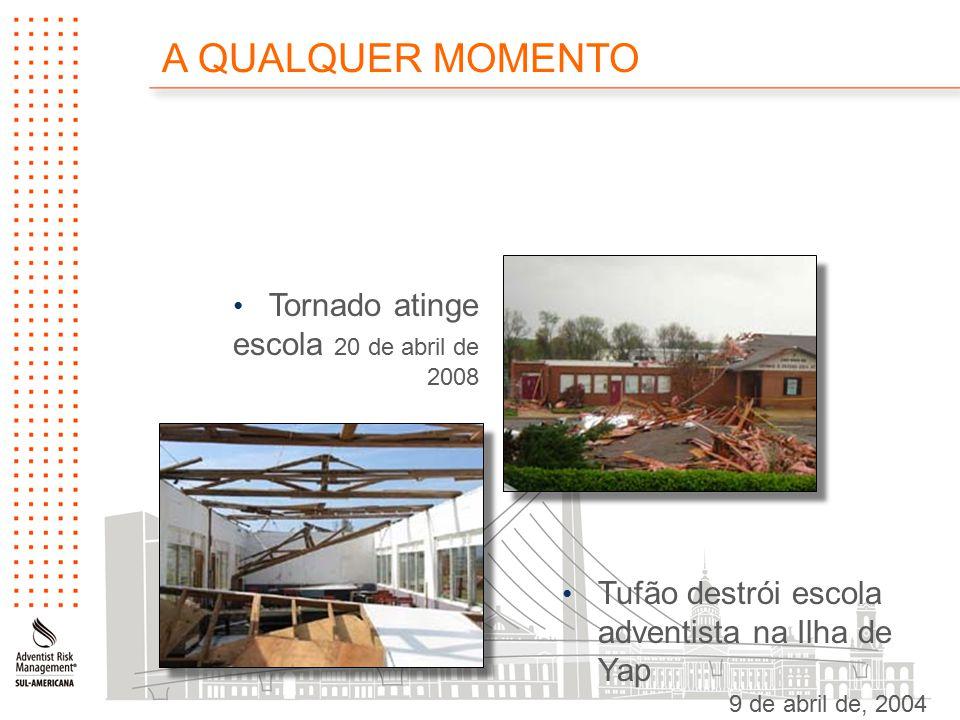 Tornado atinge escola 20 de abril de 2008 Tufão destrói escola adventista na Ilha de Yap 9 de abril de, 2004 A QUALQUER MOMENTO