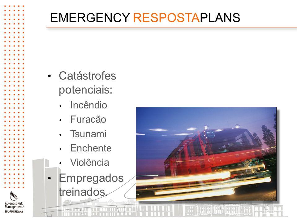 EMERGENCY RESPOSTAPLANS Catástrofes potenciais: Incêndio Furacão Tsunami Enchente Violência Empregados treinados.