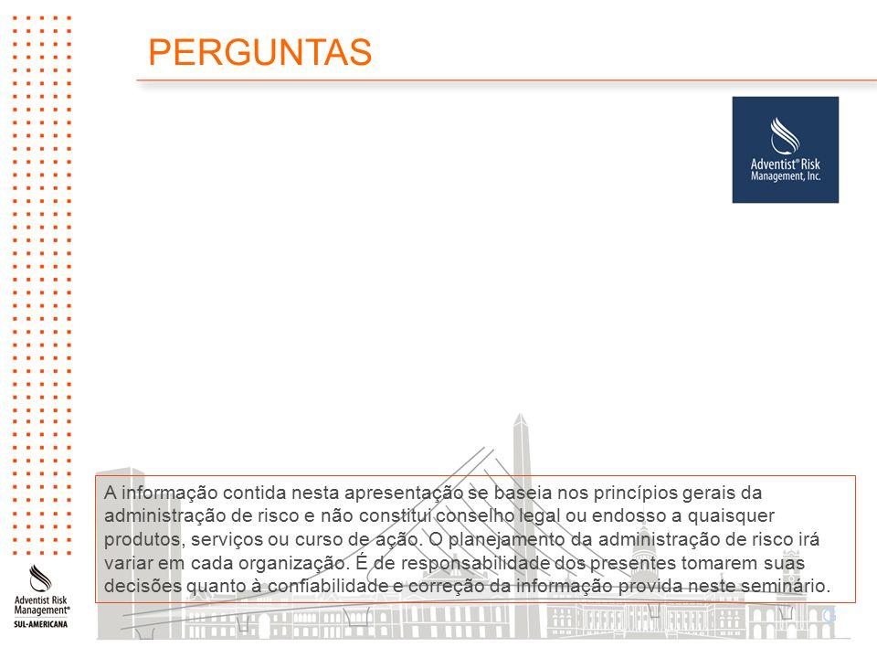 PERGUNTAS G A informação contida nesta apresentação se baseia nos princípios gerais da administração de risco e não constitui conselho legal ou endosso a quaisquer produtos, serviços ou curso de ação.