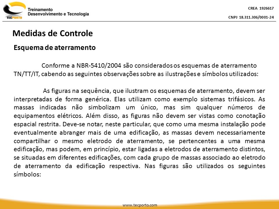 Esquema de aterramento Conforme a NBR-5410/2004 são considerados os esquemas de aterramento TN/TT/IT, cabendo as seguintes observações sobre as ilustr