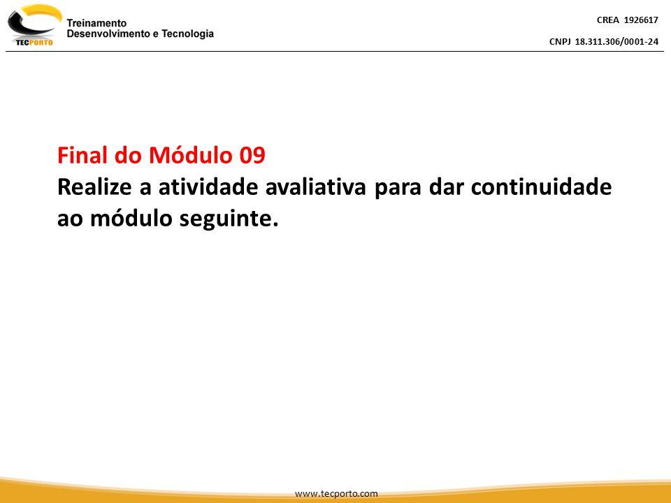 CREA 1926617 CNPJ 18.311.306/0001-24 CREA 1926617 CNPJ 18.311.306/0001-24 www.tecporto.com Final do Módulo 09 Realize a atividade avaliativa para dar