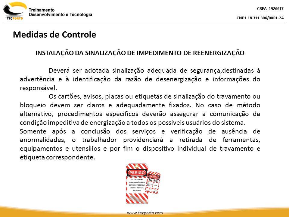 INSTALAÇÃO DA SINALIZAÇÃO DE IMPEDIMENTO DE REENERGIZAÇÃO Deverá ser adotada sinalização adequada de segurança,destinadas à advertência e à identifica