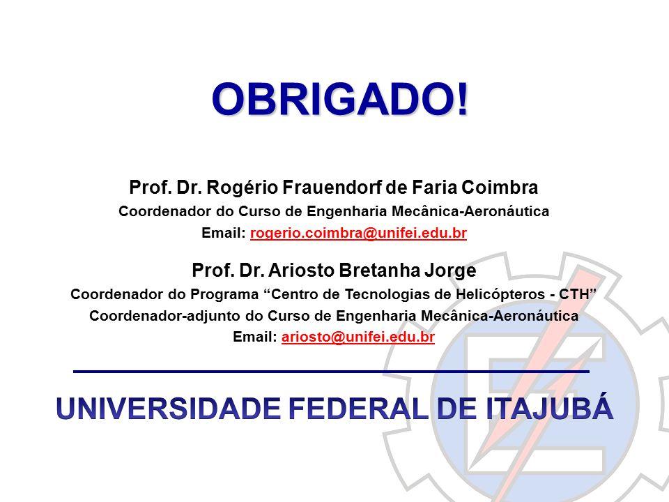 OBRIGADO! Prof. Dr. Rogério Frauendorf de Faria Coimbra Coordenador do Curso de Engenharia Mecânica-Aeronáutica Email: rogerio.coimbra@unifei.edu.br P