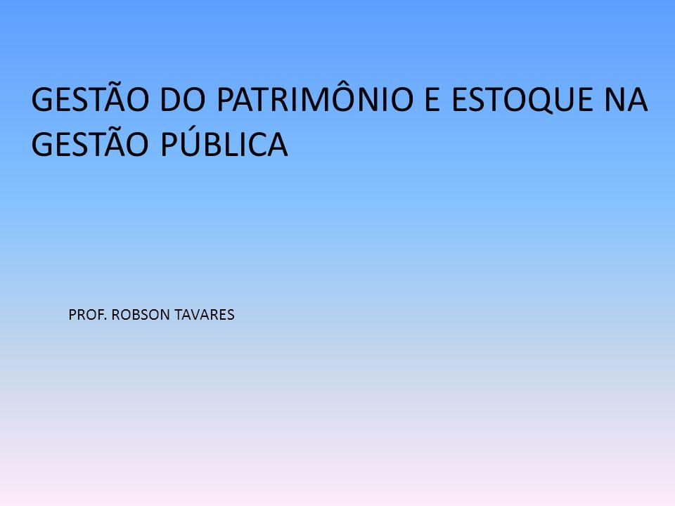 GESTÃO DO PATRIMÔNIO E ESTOQUE NA GESTÃO PÚBLICA PROF. ROBSON TAVARES