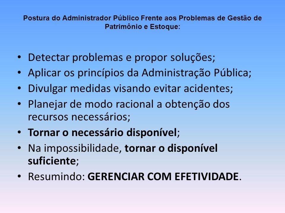 Postura do Administrador Público Frente aos Problemas de Gestão de Patrimônio e Estoque: Detectar problemas e propor soluções; Aplicar os princípios d