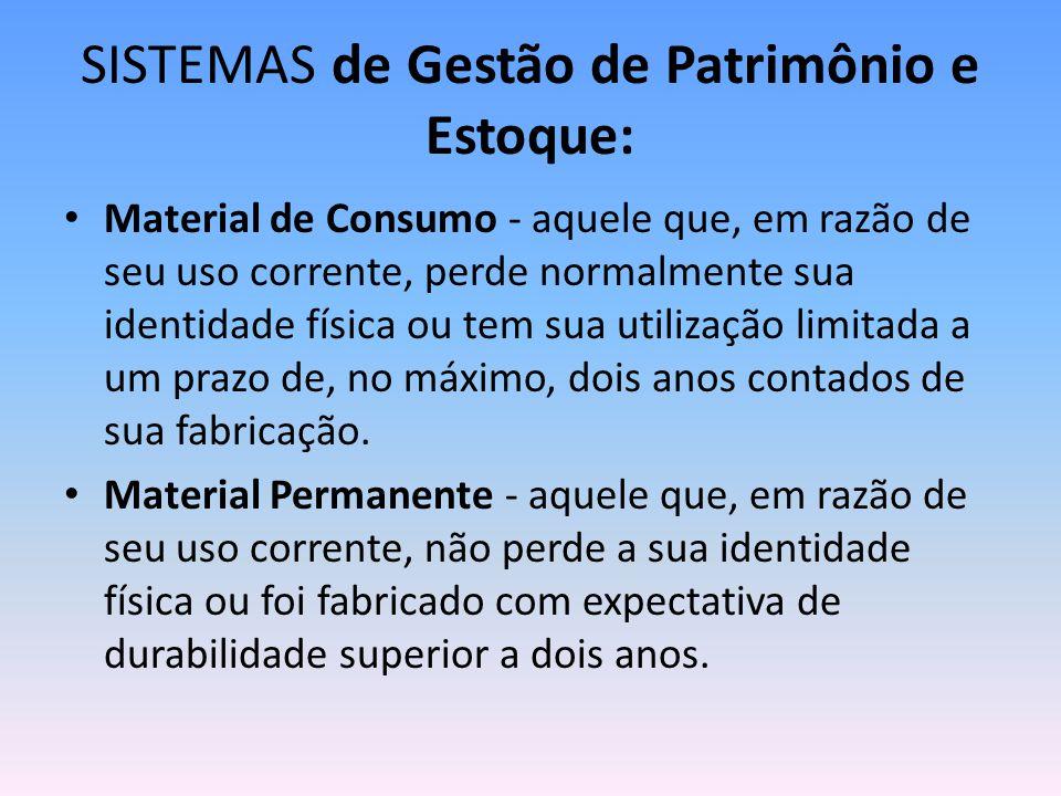 SISTEMAS de Gestão de Patrimônio e Estoque: Material de Consumo - aquele que, em razão de seu uso corrente, perde normalmente sua identidade física ou