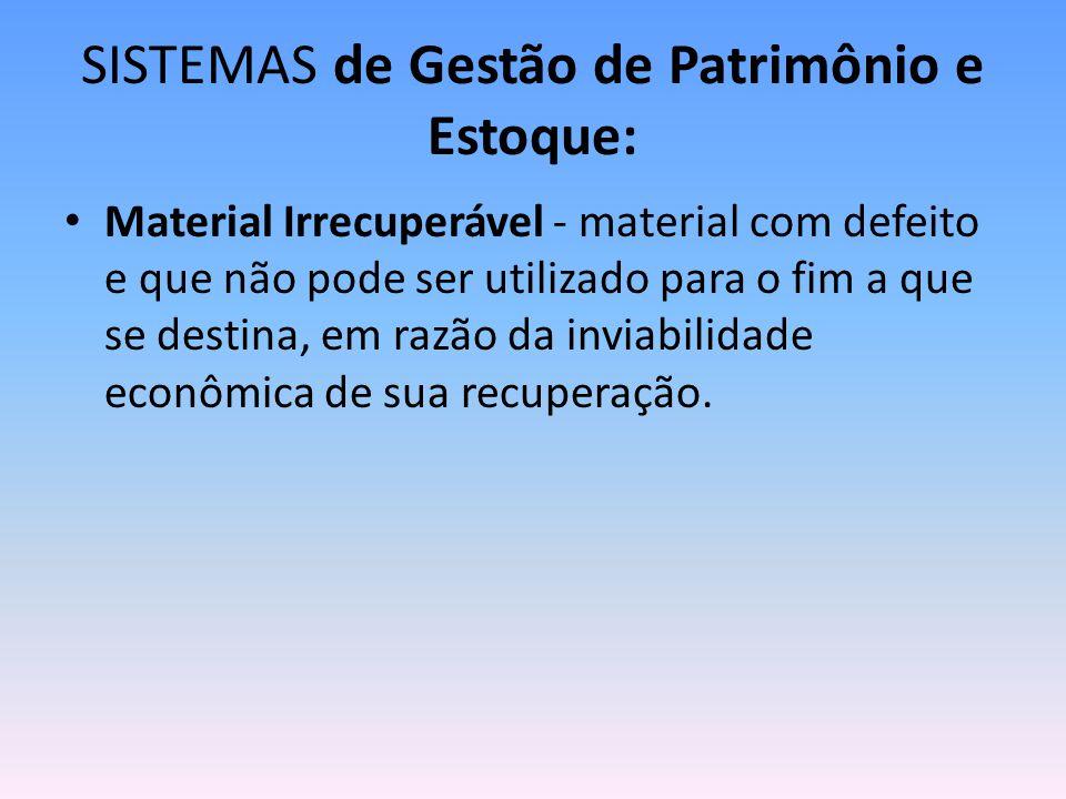 SISTEMAS de Gestão de Patrimônio e Estoque: Material Irrecuperável - material com defeito e que não pode ser utilizado para o fim a que se destina, em