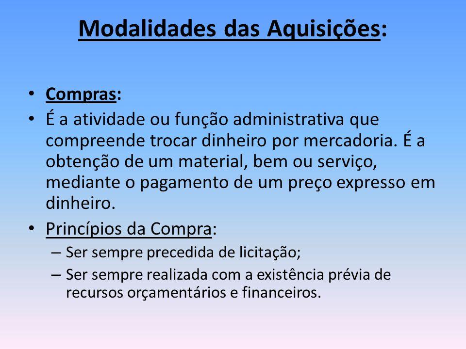 Modalidades das Aquisições: Compras: É a atividade ou função administrativa que compreende trocar dinheiro por mercadoria.