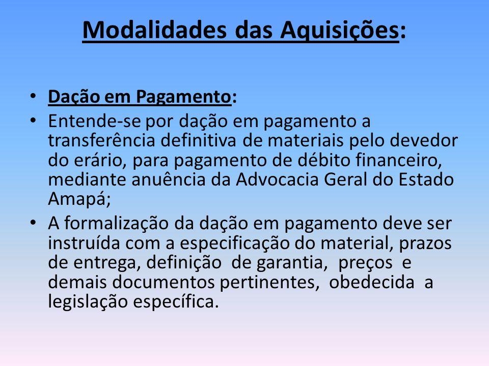 Modalidades das Aquisições: Dação em Pagamento: Entende-se por dação em pagamento a transferência definitiva de materiais pelo devedor do erário, para