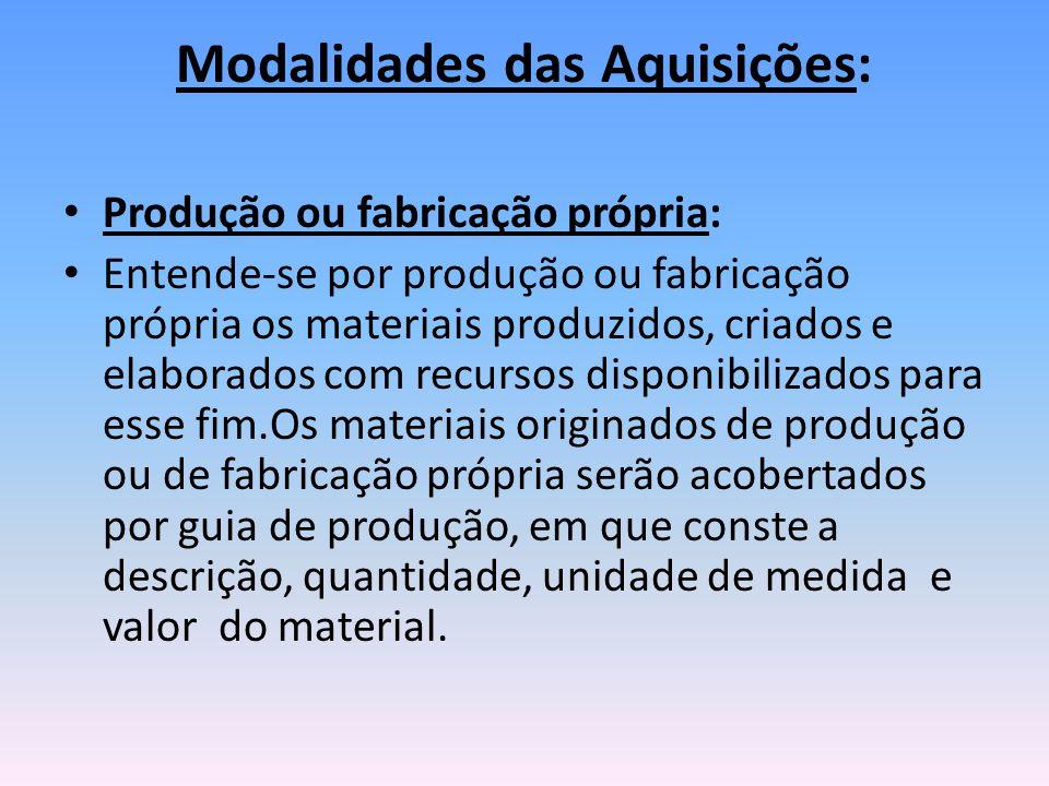 Modalidades das Aquisições: Produção ou fabricação própria: Entende-se por produção ou fabricação própria os materiais produzidos, criados e elaborado