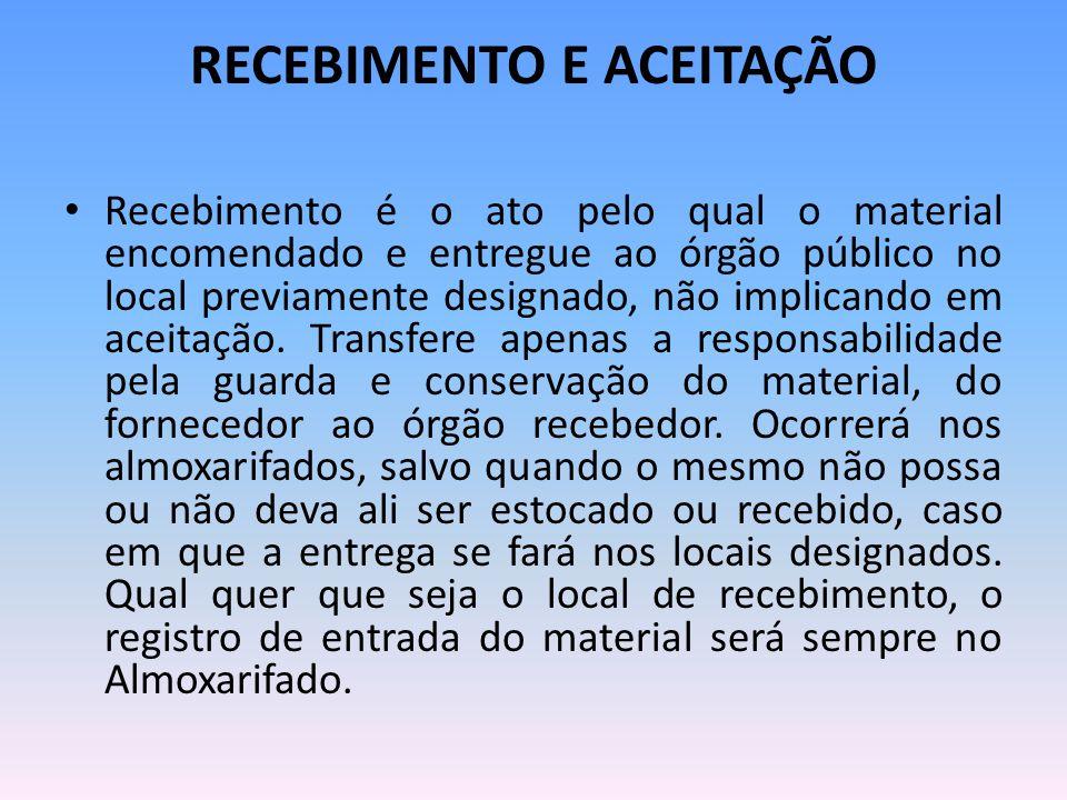 RECEBIMENTO E ACEITAÇÃO Recebimento é o ato pelo qual o material encomendado e entregue ao órgão público no local previamente designado, não implicando em aceitação.