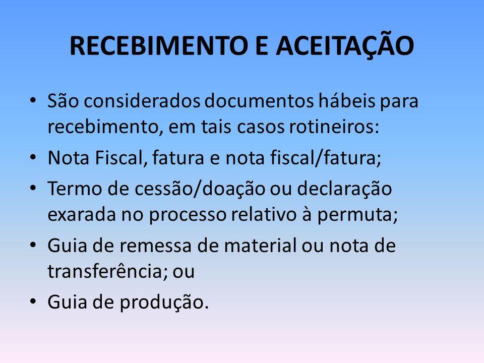 RECEBIMENTO E ACEITAÇÃO São considerados documentos hábeis para recebimento, em tais casos rotineiros: Nota Fiscal, fatura e nota fiscal/fatura; Termo
