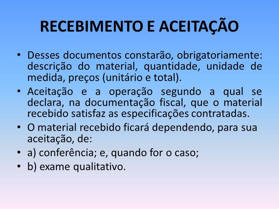 RECEBIMENTO E ACEITAÇÃO Desses documentos constarão, obrigatoriamente: descrição do material, quantidade, unidade de medida, preços (unitário e total).