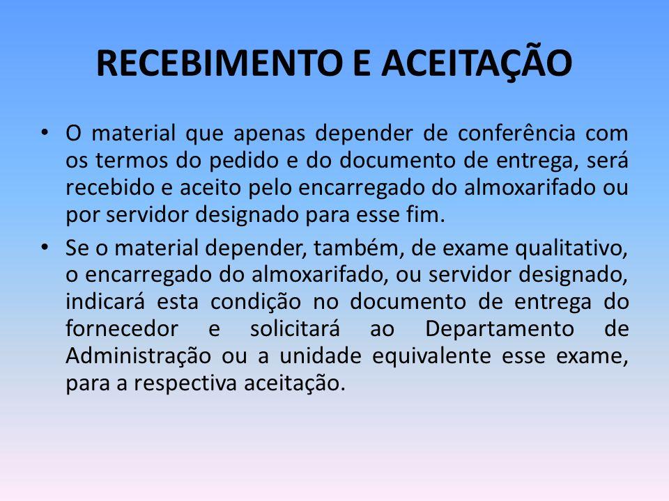 RECEBIMENTO E ACEITAÇÃO O material que apenas depender de conferência com os termos do pedido e do documento de entrega, será recebido e aceito pelo e