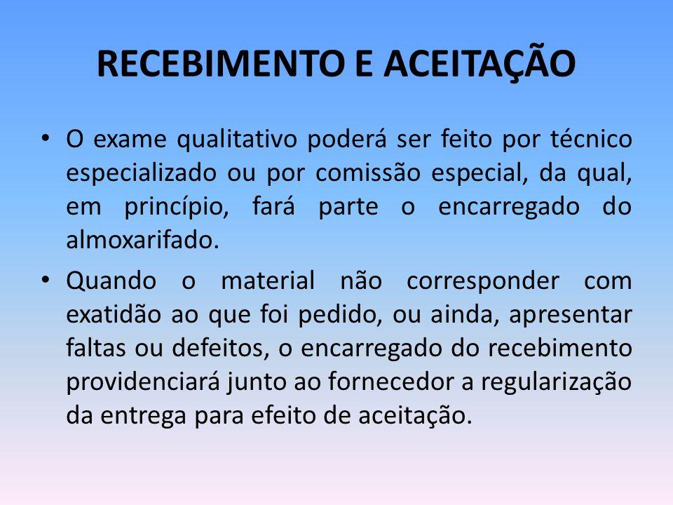RECEBIMENTO E ACEITAÇÃO O exame qualitativo poderá ser feito por técnico especializado ou por comissão especial, da qual, em princípio, fará parte o encarregado do almoxarifado.